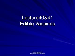 Lecture40&41 Edible Vaccines