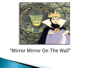 """Mirror  Mirror  On The Wall"""