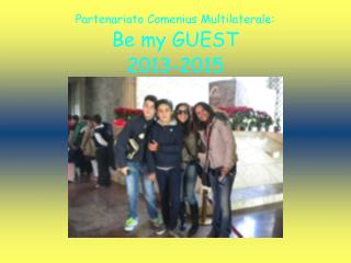 Partenariato Comenius Multilaterale: Be my GUEST 2013-2015