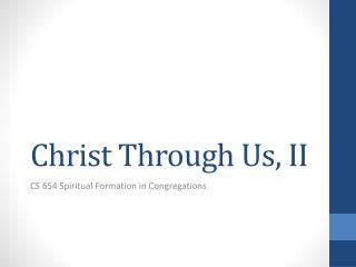 Christ Through Us, II