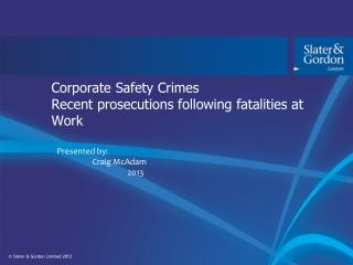 Corporate Safety Crimes Recent prosecutions following fatalities at Work