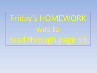 Friday's HOMEWORK w as to read through page 53