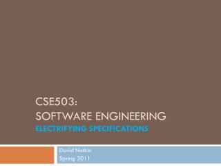 CSE503: Software Engineering Electrifying specifications