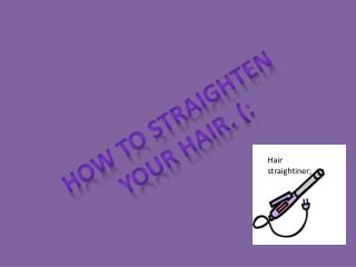 How to straighten  your hair.  (: