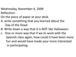 Wednesday, November 4, 2009 Reflection: On the piece of paper at your desk.