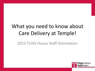What you need to know about Care Delivery at Temple!