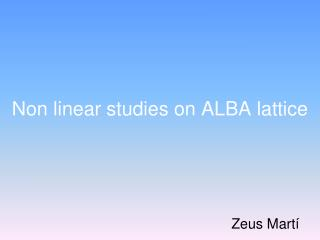 Non linear studies on ALBA lattice
