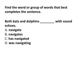 Find  the word or group of words that best completes the sentence.