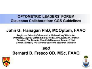 John G. Flanagan PhD,  MCOptom ,  FAAO Professor, School of Optometry, University of Waterloo