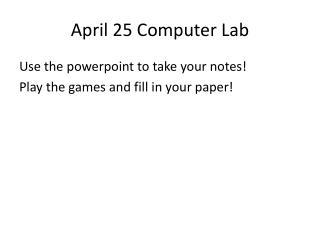 April 25 Computer Lab