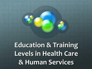 Education & Training Levels in Health Care & Human Services