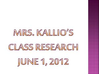 Mrs.  Kallio's  Class research June 1, 2012