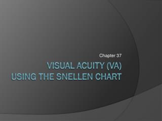 Visual Acuity (VA) Using the Snellen Chart