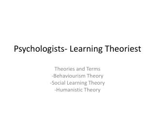 Psychologists- Learning  Theoriest