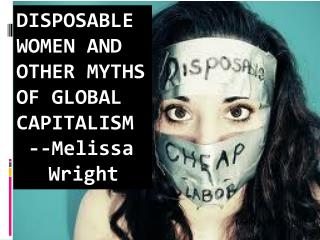 Disposable Women and Other Myths of Global Capitalism  -- Melissa  	Wright