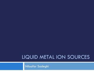 Liquid metal ion sources