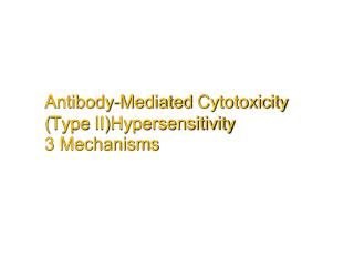 Antibody-Mediated  Cytotoxicity ( Type  II)Hypersensitivity 3 Mechanisms