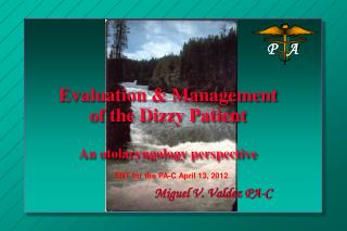 Evaluation & Management of the Dizzy Patient An otolaryngology perspective