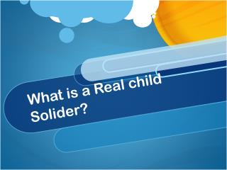 What is a Real child Solider?
