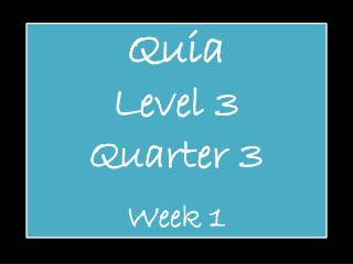 Quia Level 3 Quarter 3 Week 1