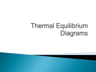 Thermal Equilibrium Diagrams