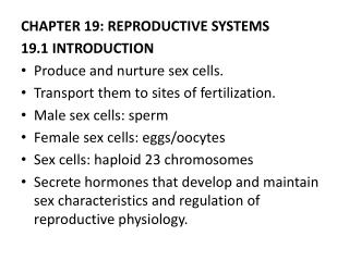 CHAPTER 19: REPRODUCTIVE SYSTEMS 19.1 INTRODUCTION Produce and nurture sex cells.