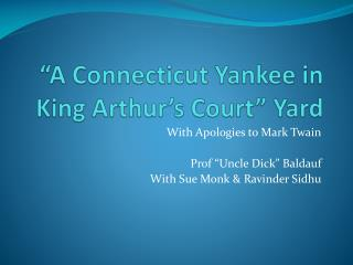 """A Connecticut Yankee in King Arthur's Court"" Yard"