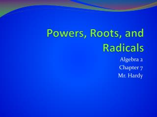 Powers, Roots, and Radicals