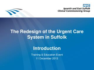 The Redesign of the Urgent  C are  S ystem in Suffolk Introduction