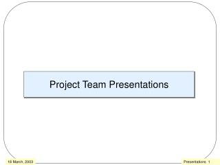 Project Team Presentations