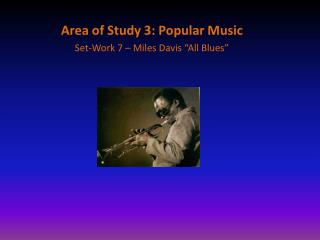 "Area of Study 3: Popular Music Set-Work 7 – Miles  Davis ""All Blues"""