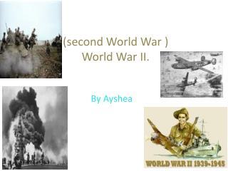 (second World War ) World War II.