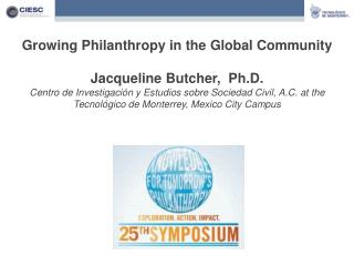 Growing Philanthropy in the Global Community Jacqueline Butcher,  Ph.D.