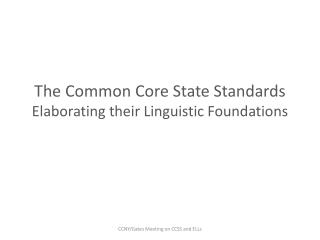 The Common Core State Standards  Elaborating their Linguistic Foundations