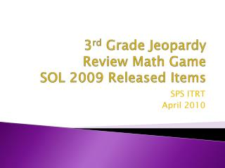 3 rd  Grade Jeopardy  Review Math Game SOL 2009 Released Items
