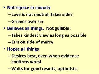 Not rejoice in iniquity Love is not neutral; takes sides Grieves over sin