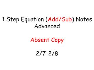 1 Step Equation ( Add/Sub ) Notes Advanced Absent Copy 2/7-2/8
