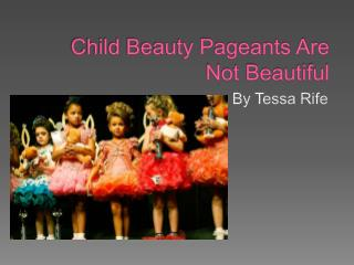 Child Beauty Pageants Are Not Beautiful