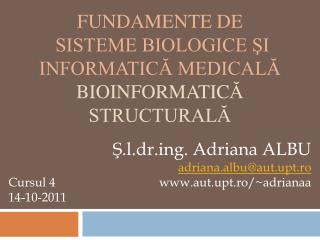 FUNDAMENTE DE  SISTEME BIOLOGICE ?I INFORMATIC? MEDICAL? BIOINFORMATIC ? STRUCTURAL?