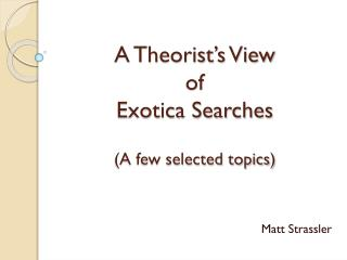 A Theorist's View of  Exotica Searches (A few selected topics)
