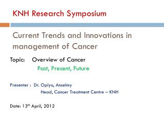 KNH Research Symposium  Current Trends and Innovations in management of Cancer
