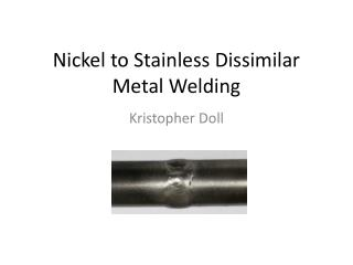 Nickel to Stainless Dissimilar Metal Welding