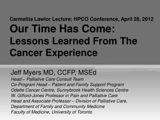 Jeff Myers MD, CCFP,  MSEd Head – Palliative Care Consult Team
