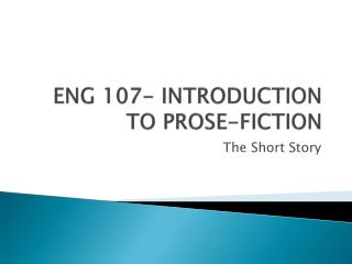 ENG  107-  INTRODUCTION TO PROSE-FICTION