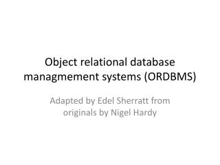 Object relational database  managmement  systems (ORDBMS)