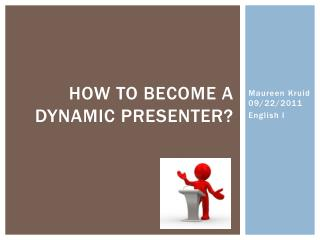 How to become a dynamic presenter?