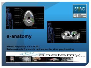 e - anatomy Bientôt disponible via la  SFjRO
