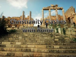 Christianity Clashes with Rome