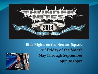 Bike Nights on the Newton Square 2 nd  Friday of the Month May Through September 6pm to 10pm