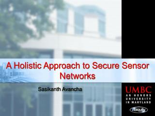 A Holistic Approach to Secure Sensor Networks